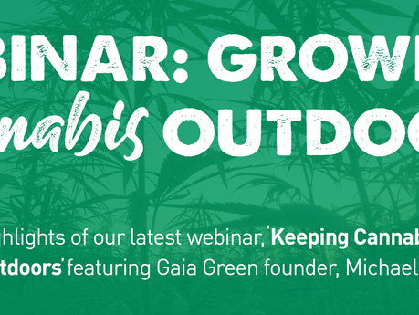 Webinar Highlights: 'Keeping Cannabis Healthy In The Great Outdoors'