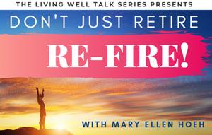 Don't Just Retire...REFIRE!!!