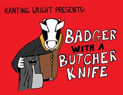Badger With A Butcher Knife (VA 7/8)