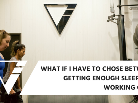 What If I Have To Choose Between Getting Enough Sleep And Working Out?