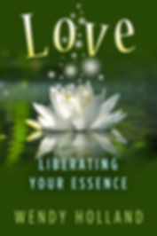 "Book Cover for ""Love - Liberating Your Essence"" by Wendy Holland"