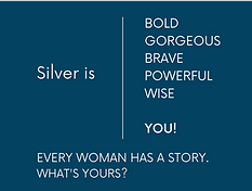Silver is EVERY WOMAN HAS A STORY. WHAT'