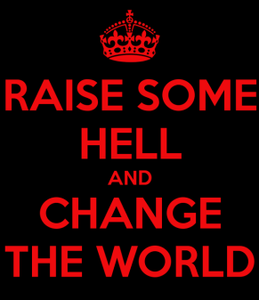 raise-some-hell-and-change-the-world