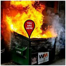 you are here dumpster fire.jpeg