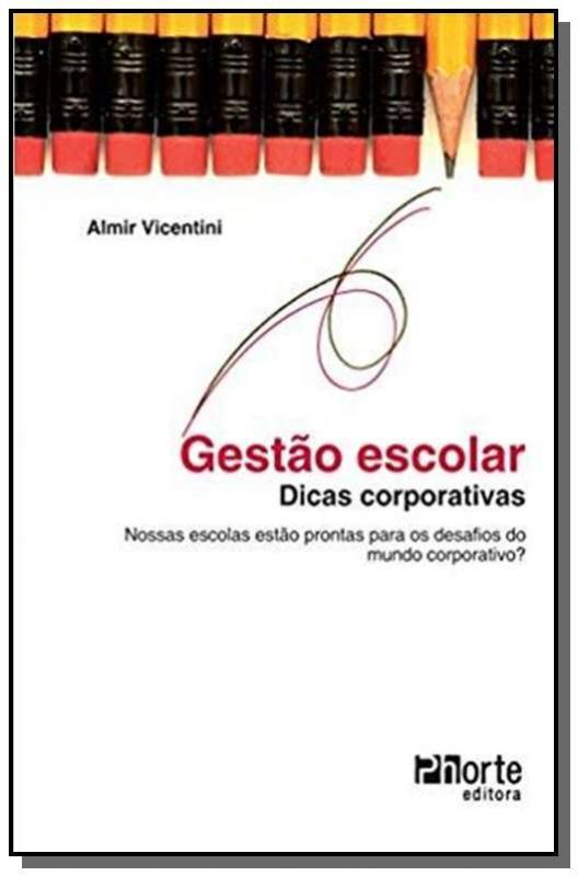 """""""Gestão Escolar - Dicas Corporativas - Nossas Escolas Estão Prontas Para os Desafios?"""", de Almir Vincentini"""