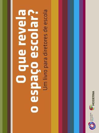 """""""O Que Revela o Espaço Escolar? Um Livro Para Diretores de Escola"""", de Comunidade Educativa Cedac e Editora Moderna"""