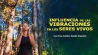 Influencia de las vibraciones en los seres vivos, Eva Julián, Ley de vibración, congreso de CosmoSociología.jpg