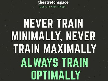 Never Train Minimally. Never Train Maximally. Always Train Optimally