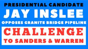 Jay Inslee opposes Granite Bridge, will Sanders follow, does Warren care?