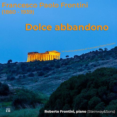 Dolce Abbandono  by Francesco Paolo Frontini,  CD 77min, Roberto Frontini piano