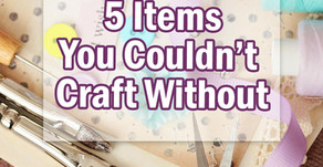 5 Items You Couldn't Craft Without