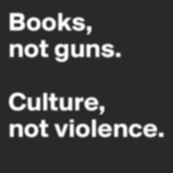 Books-not-guns-Culture-not-violence_edit