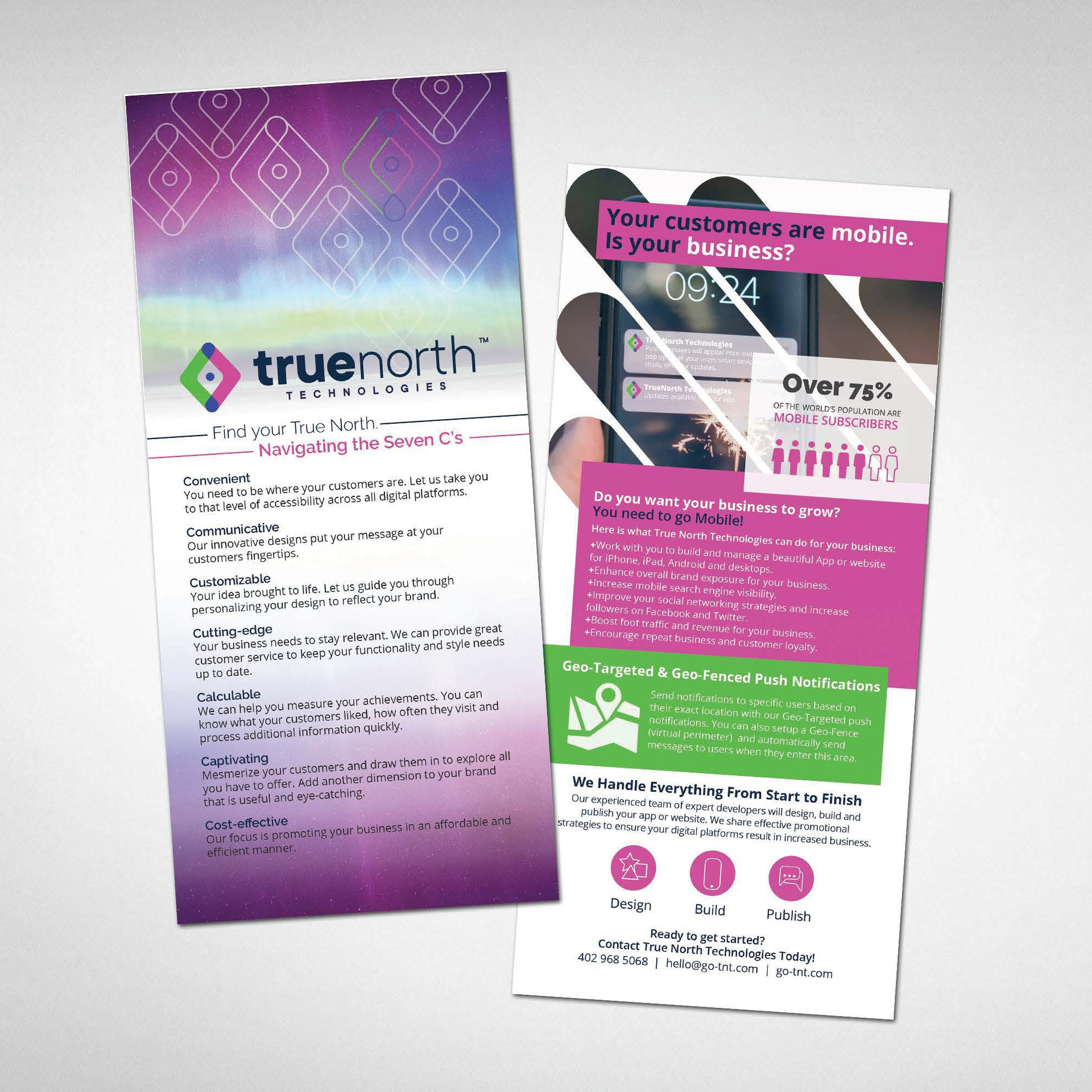 Front and Back Rack Card design for a Mobile App and Web Design Company, True North Technologies. They had information that they wanted to hand out to new and potential clients that summed up what they can help with and provide.  *True North Technologies logo was desgined by another agency.