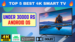 Top 5 4k smart tv under 30000 with android OS