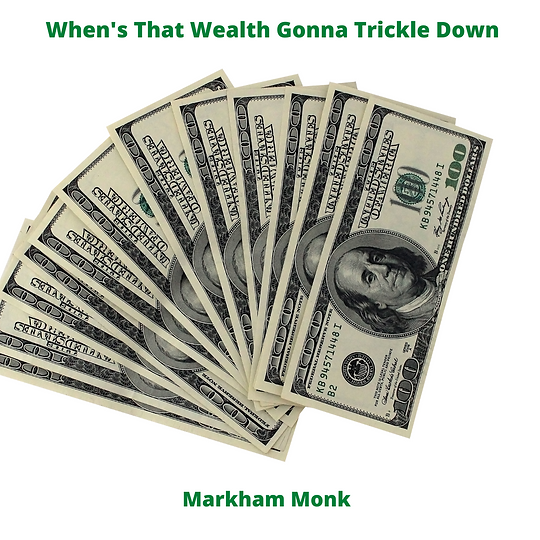 When's That Wealth Gonna Trickle Down