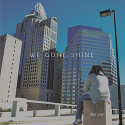 Big Yae - We Gone Shine
