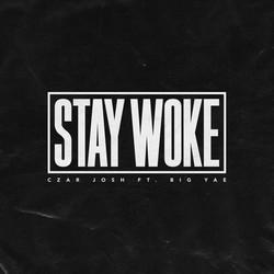 CZAR Josh - Stay Woke (feat. Big Yae)