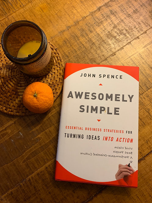 Awesomely Simply: Essential Business Strategies by John Spence