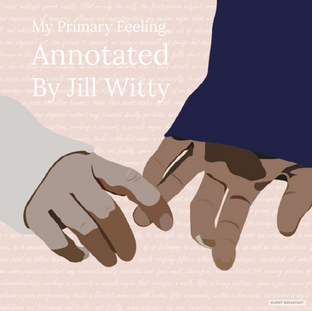 My Primary Feeling, Annotated, During This Dark Age | By Jill Witty