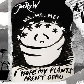 I Hope My Plants Aren't Dead | By Joe Ray W.
