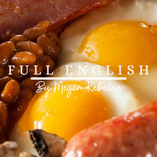 FULL ENGLISH | By Megan Rebecca