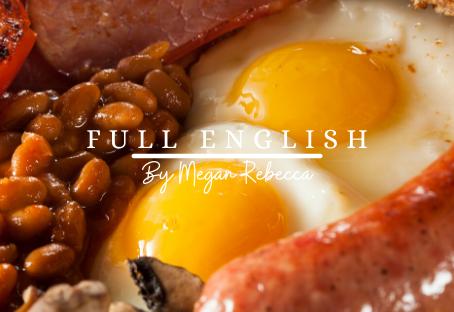 FULL ENGLISH | By Megan Rebecca