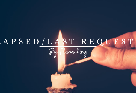 Lapsed/Last Requests | By Alana King