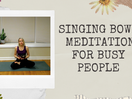 Singing Bowl Meditation for Busy People