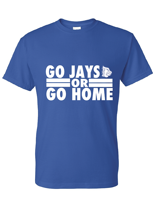 Go Jays or Go Home Shirt