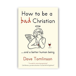 How to be a Bad Christian... And a Better Human Being