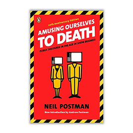 Amusing Ourselves to Death