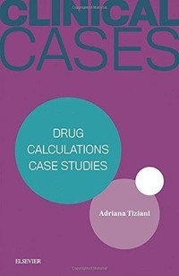 Clinical Cases: Drug Calculations Case Studies