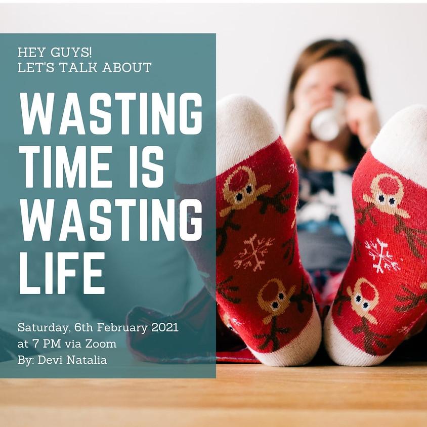 Wasting Time is Wasting Life | Remaja Katolik Paroki Roh Kudus Surabaya