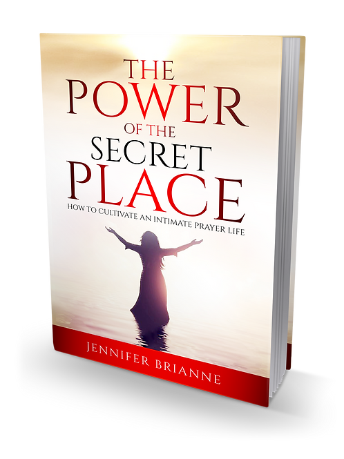 The Power of the Secret Place: How to Cultivate an Intimate Prayer Life