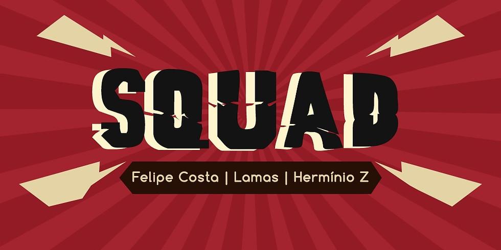 SQUAD c/ Felipe Costa • Lamas • Hermínio Z