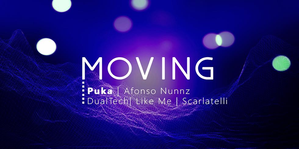 MOVING c/ Afonso Nunnz - Scarlatelli - Like Me - Duo Tech - Puka