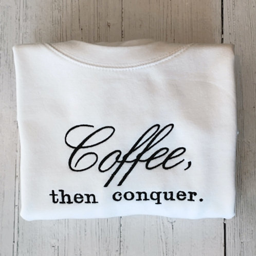 'Coffee, then conquer.' Sweatshirt