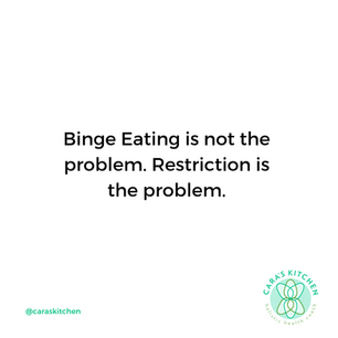 BINGE EATING IS A SYMPTOM OF RESTRICTION