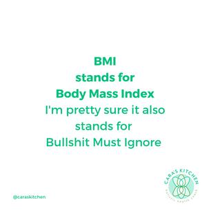 BMI - Stands for Bullshit Must Ignore