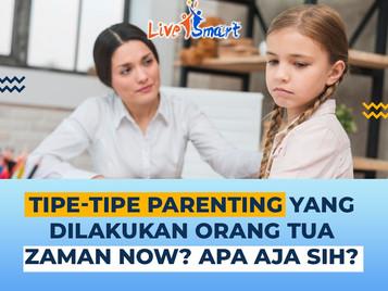 Tipe-Tipe Parenting yang Dilakukan Orang Tua Zaman Now? Apa Aja Sih?