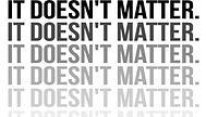 It Doesnt Matter.jpg