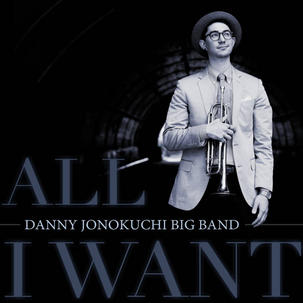DANNY JONOKUCHI BIG BAND | ALL I WANT