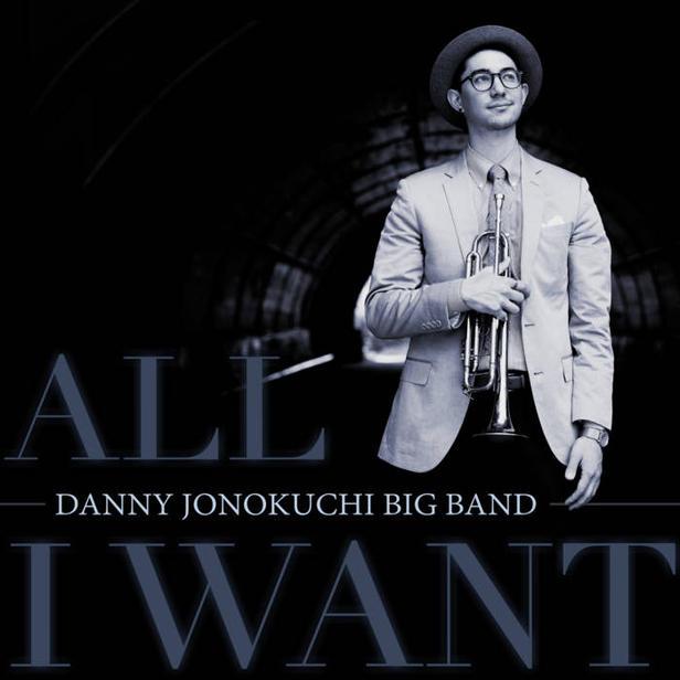 DANNY JONOKUCHI BIG BAND | ALL I WANT