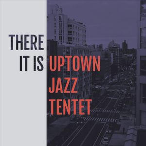 UPTOWN JAZZ TENTET | THERE IT IS