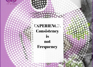 The  Experience is About Consistency Not Frequency