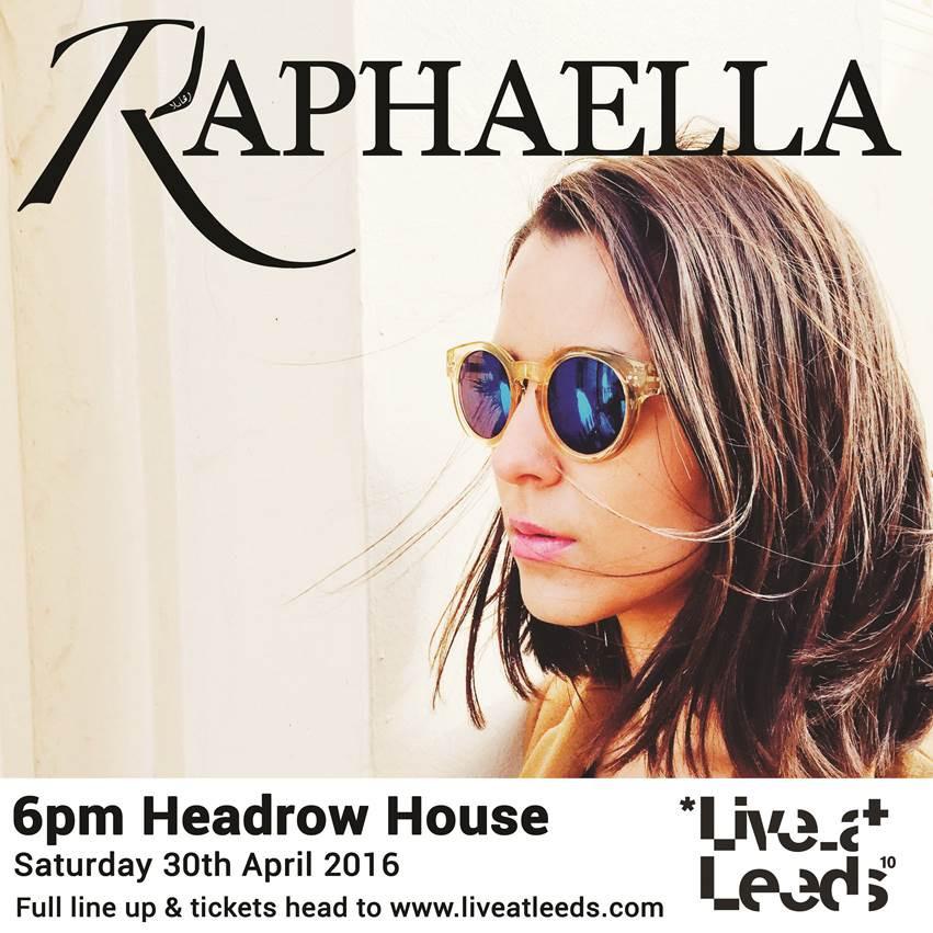 Live At Leeds 30th April - Raphaella @ Headrow House