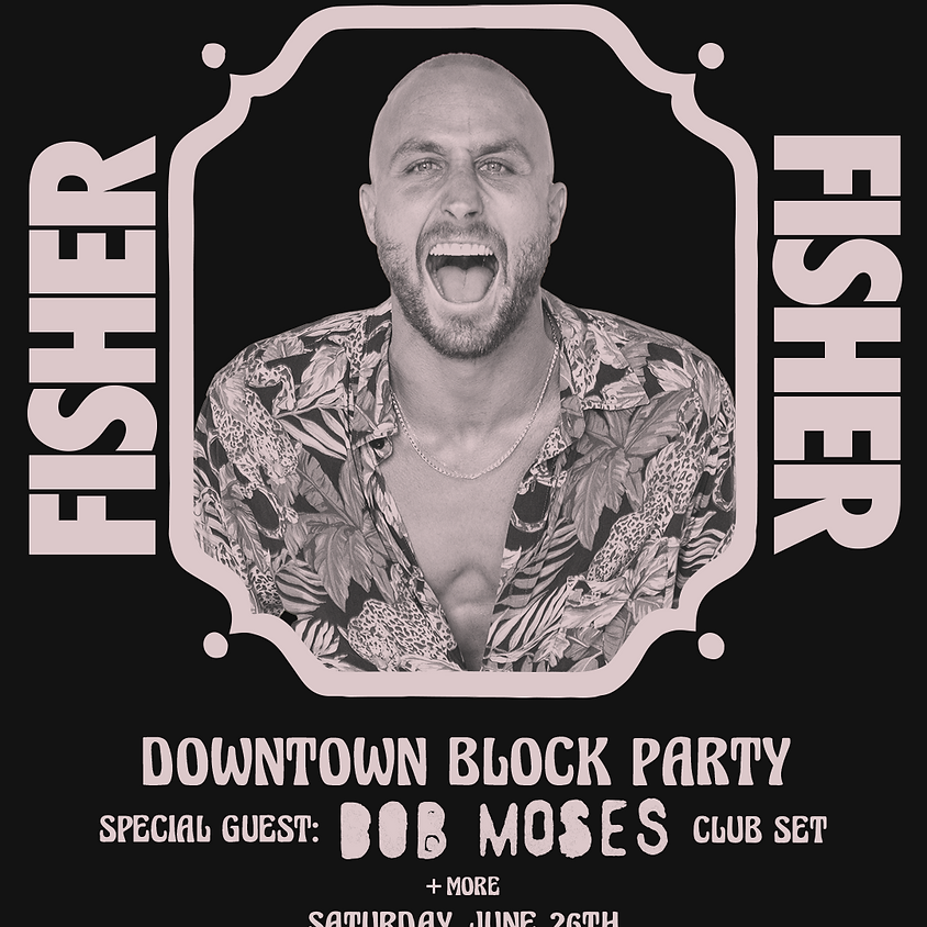 FISHER Downtown Block Party with Special Guest Bob Moses