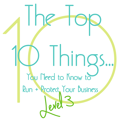The Top 10 Things... You Need to Know to Run + Protect Your Business- LEVEL 3