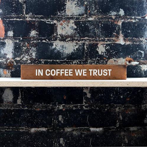 In Coffee We Trust Shelf Sitter