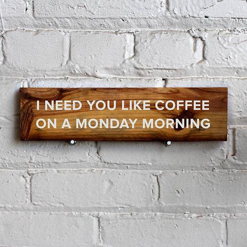 I Need You Like Coffee Wall Sign